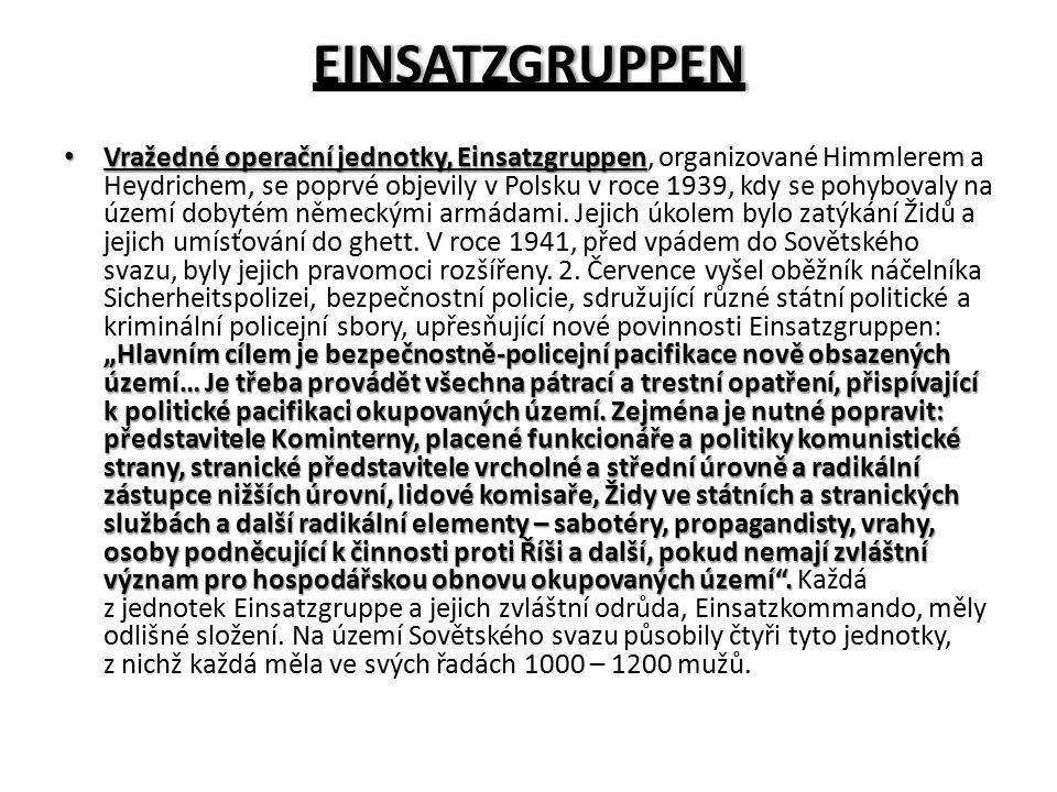 """EINSATZGRUPPEN Vražedné operační jednotky, Einsatzgruppen """"Hlavním cílem je bezpečnostně-policejní pacifikace nově obsazených území… Je třeba provádět"""