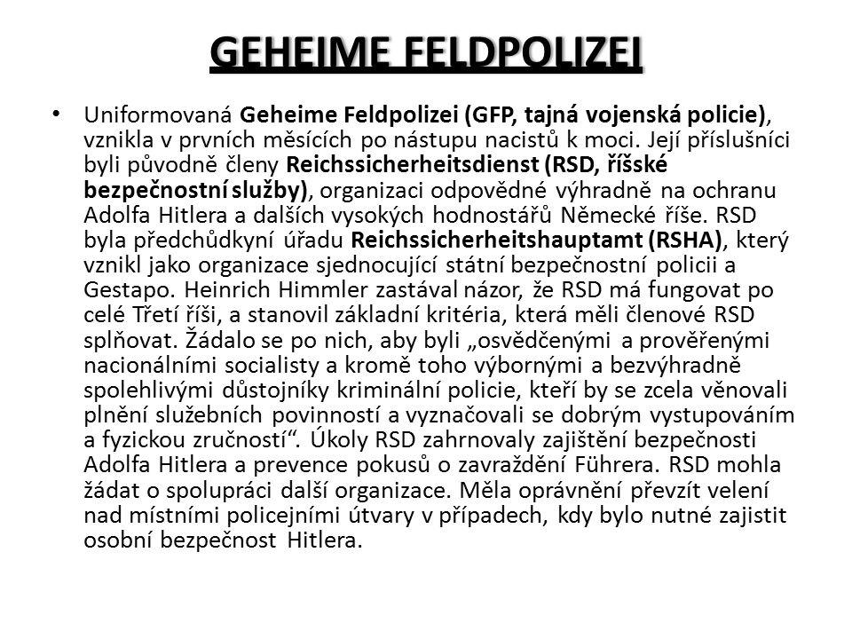 GEHEIME FELDPOLIZEIGEHEIME FELDPOLIZEI Uniformovaná Geheime Feldpolizei (GFP, tajná vojenská policie), vznikla v prvních měsících po nástupu nacistů k