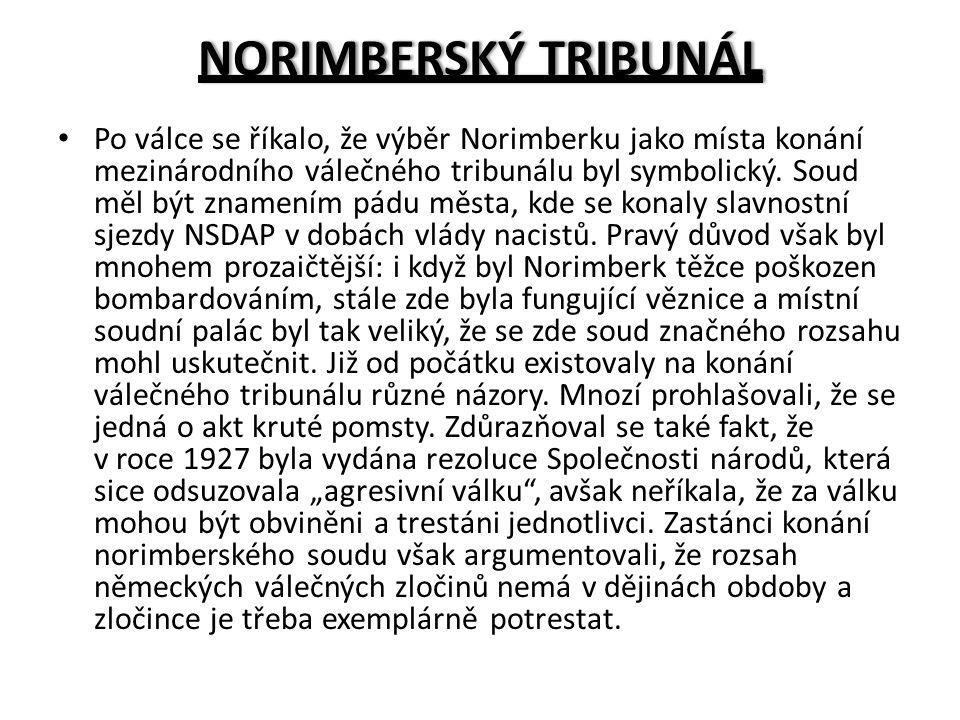 NORIMBERSKÝ TRIBUNÁLNORIMBERSKÝ TRIBUNÁL Po válce se říkalo, že výběr Norimberku jako místa konání mezinárodního válečného tribunálu byl symbolický.