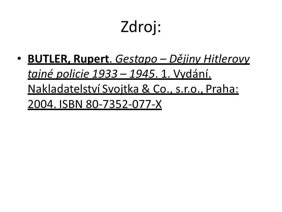 Zdroj: BUTLER, Rupert. Gestapo – Dějiny Hitlerovy tajné policie 1933 – 1945. 1. Vydání. Nakladatelství Svojtka & Co., s.r.o., Praha: 2004. ISBN 80-735