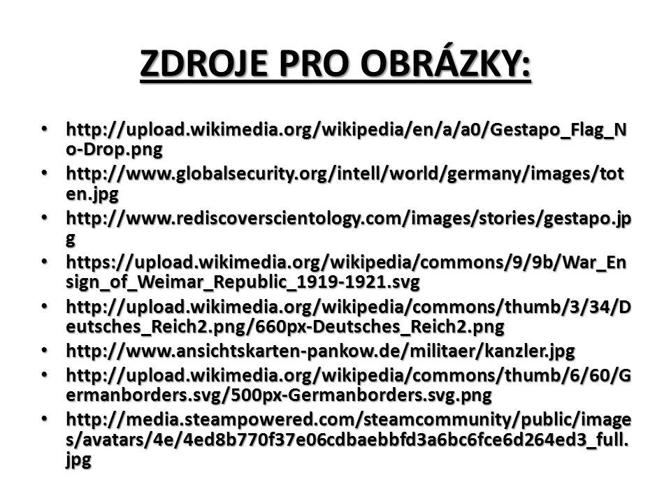 ZDROJE PRO OBRÁZKY: http://upload.wikimedia.org/wikipedia/en/a/a0/Gestapo_Flag_N o-Drop.png http://upload.wikimedia.org/wikipedia/en/a/a0/Gestapo_Flag