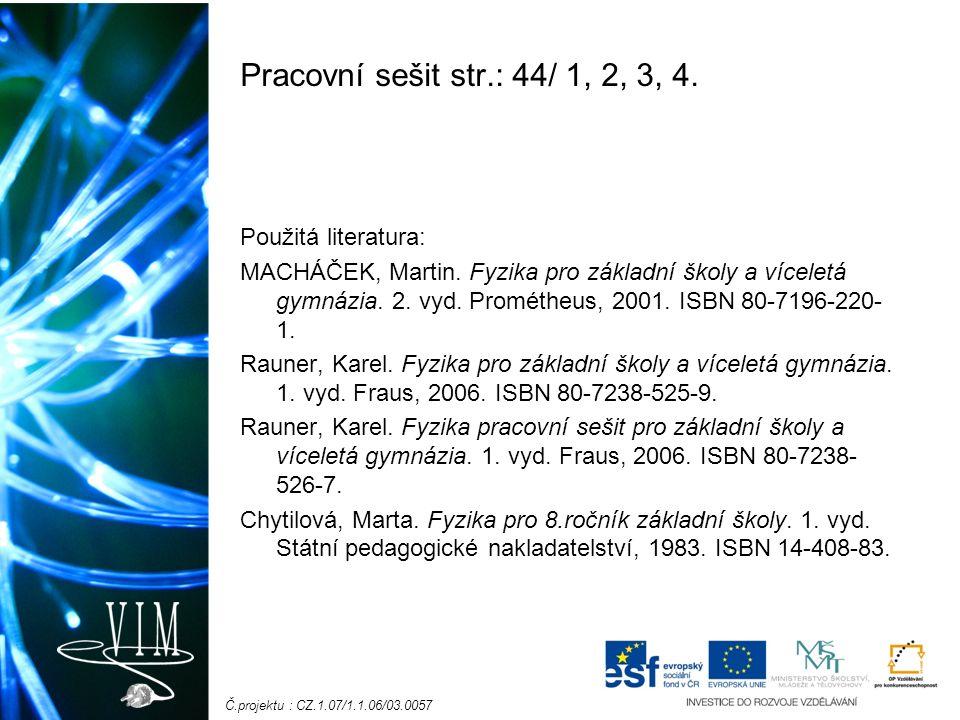 Č.projektu : CZ.1.07/1.1.06/03.0057 Pracovní sešit str.: 44/ 1, 2, 3, 4.