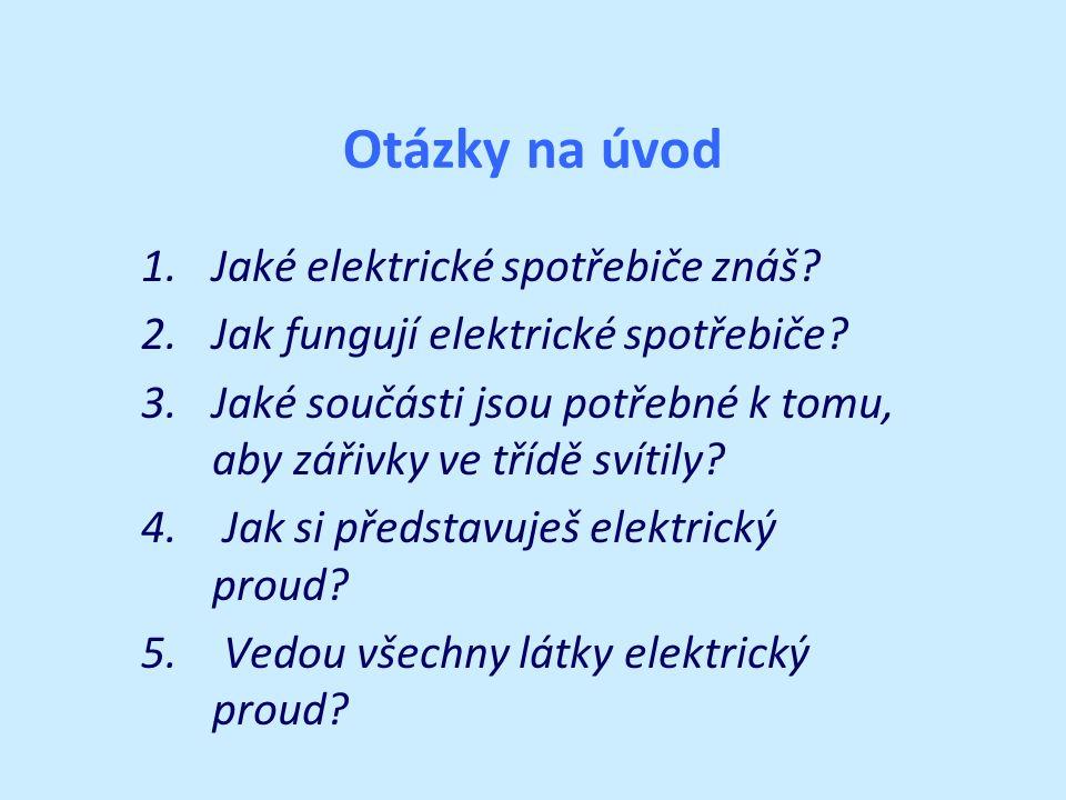 Otázky na úvod 1.Jaké elektrické spotřebiče znáš. 2.Jak fungují elektrické spotřebiče.