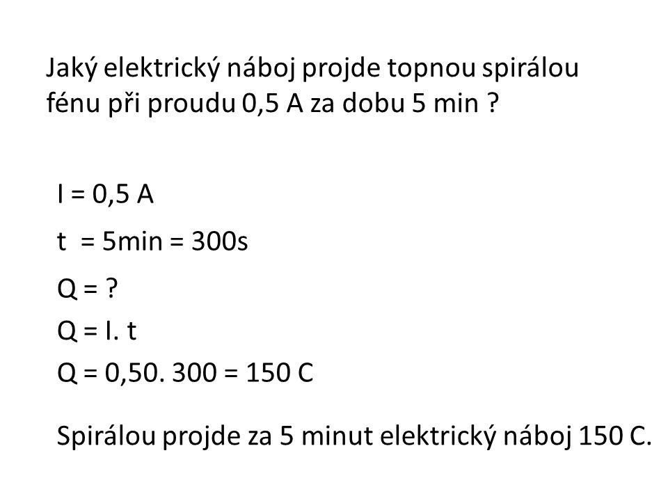 Jaký elektrický náboj projde topnou spirálou fénu při proudu 0,5 A za dobu 5 min .