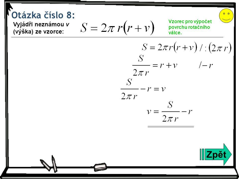 Otázka číslo 8: Zpět Vzorec pro výpočet povrchu rotačního válce.