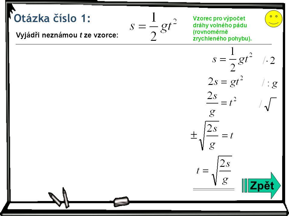 Otázka číslo 1: Zpět Vyjádři neznámou t ze vzorce: Vzorec pro výpočet dráhy volného pádu (rovnoměrně zrychleného pohybu).