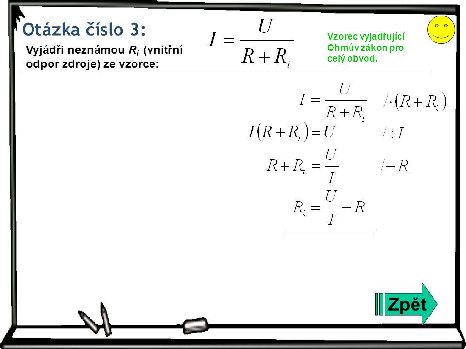Otázka číslo 3: Zpět Vzorec vyjadřující Ohmův zákon pro celý obvod.