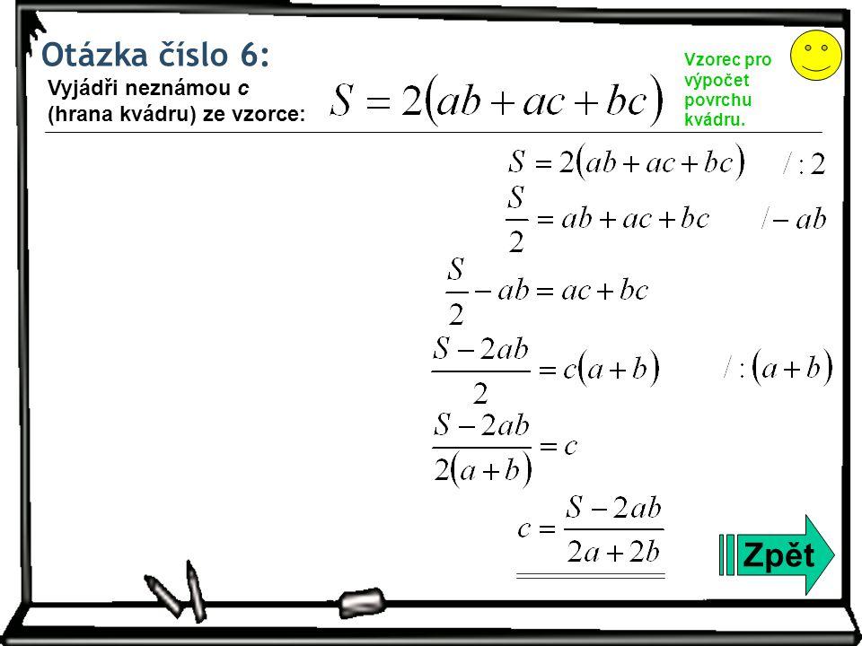 Otázka číslo 7: Zpět Vzorec pro výpočet tepla. Vyjádři neznámou t 0 (počáteční teplotu) ze vzorce: