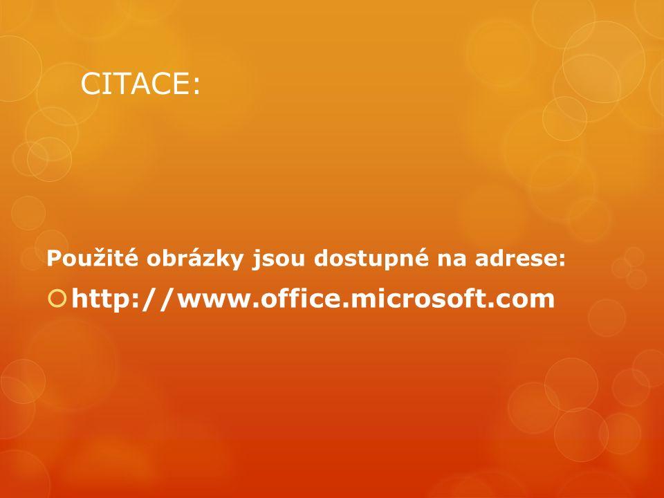 CITACE: Použité obrázky jsou dostupné na adrese:  http://www.office.microsoft.com