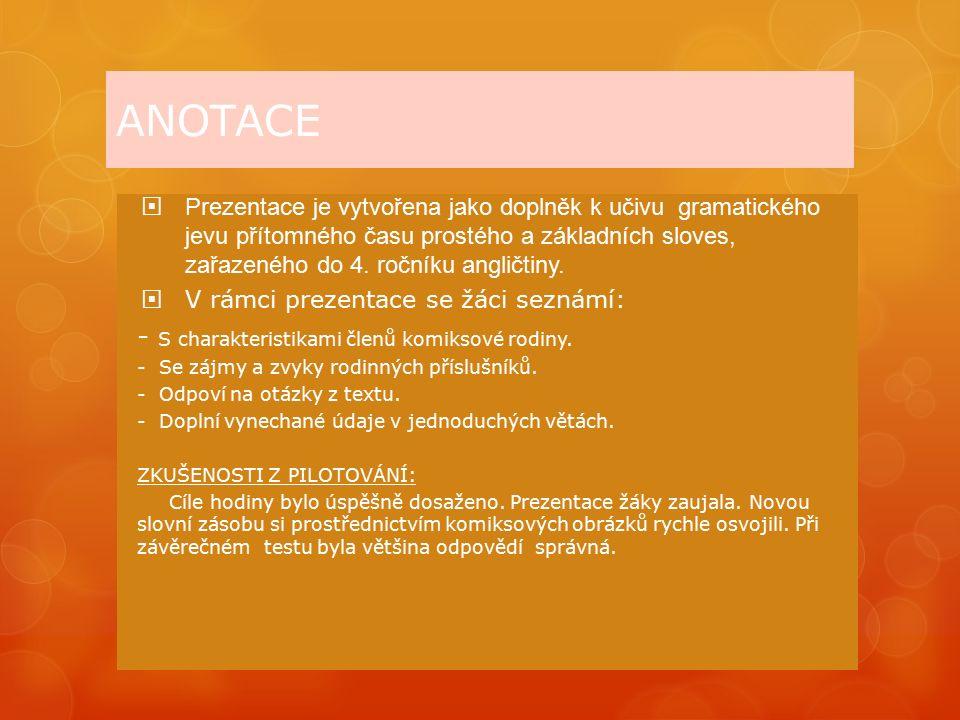 ANOTACE  Prezentace je vytvořena jako doplněk k učivu gramatického jevu přítomného času prostého a základních sloves, zařazeného do 4.
