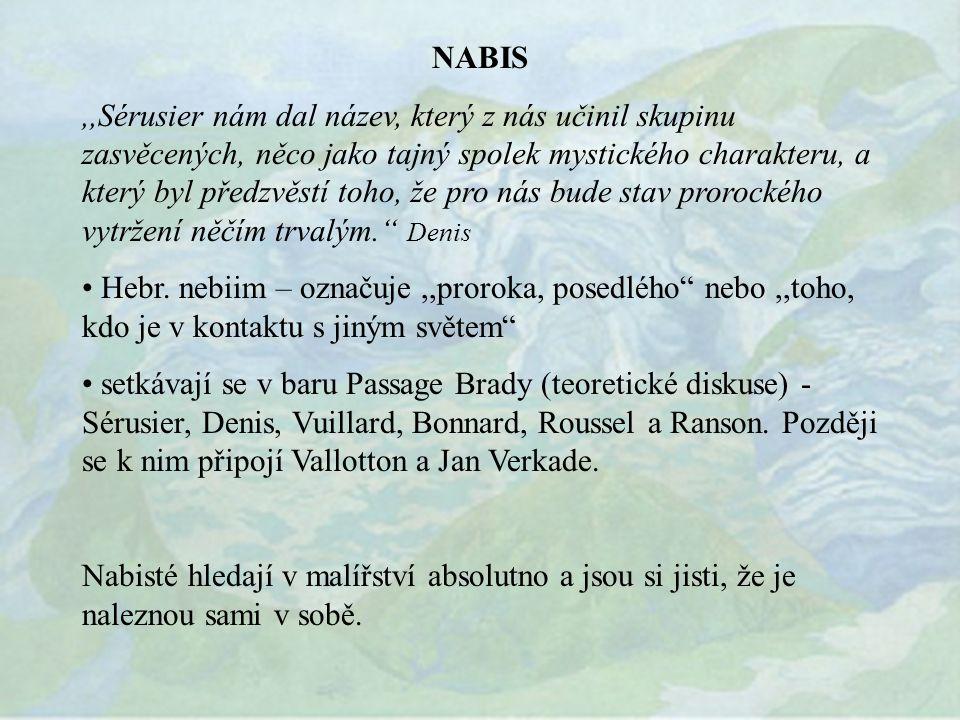 NABIS,,Sérusier nám dal název, který z nás učinil skupinu zasvěcených, něco jako tajný spolek mystického charakteru, a který byl předzvěstí toho, že pro nás bude stav prorockého vytržení něčím trvalým. Denis Hebr.