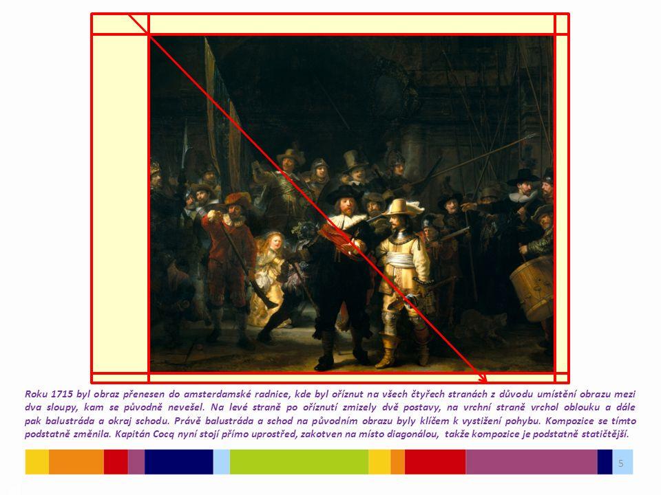 5 03 Roku 1715 byl obraz přenesen do amsterdamské radnice, kde byl oříznut na všech čtyřech stranách z důvodu umístění obrazu mezi dva sloupy, kam se původně nevešel.