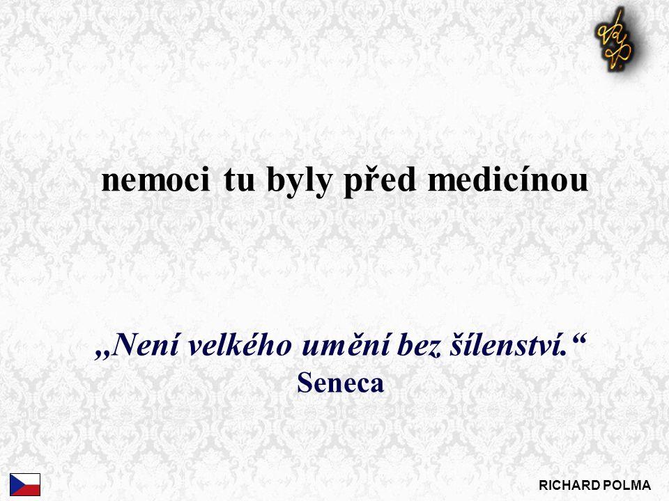 nemoci tu byly před medicínou RICHARD POLMA,,Není velkého umění bez šílenství. Seneca