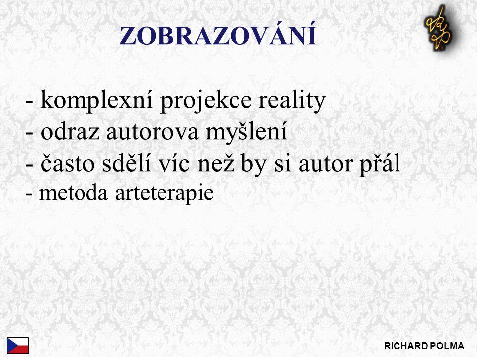 ZOBRAZOVÁNÍ - komplexní projekce reality - odraz autorova myšlení - často sdělí víc než by si autor přál - metoda arteterapie RICHARD POLMA