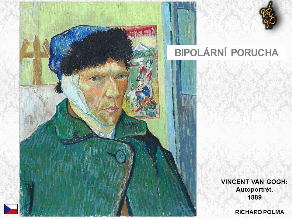 RICHARD POLMA VINCENT VAN GOGH: Autoportrét, 1889 BIPOLÁRNÍ PORUCHA