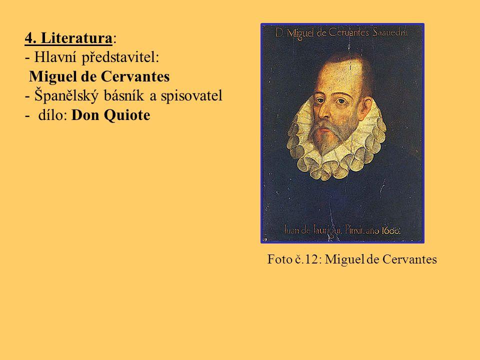 4. Literatura: - Hlavní představitel: Miguel de Cervantes - Španělský básník a spisovatel - dílo: Don Quiote Foto č.12: Miguel de Cervantes