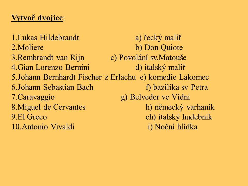 Vytvoř dvojice: 1.Lukas Hildebrandta) řecký malíř 2.Moliereb) Don Quiote 3.Rembrandt van Rijnc) Povolání sv.Matouše 4.Gian Lorenzo Berninid) italský m