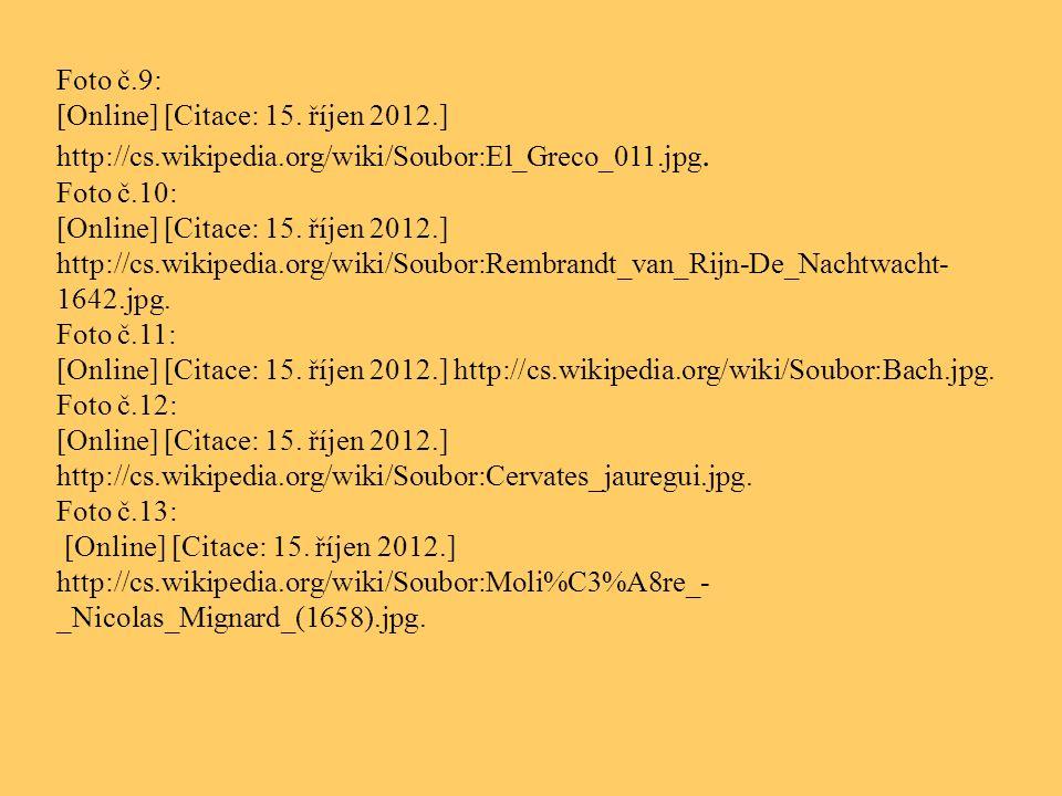 Foto č.9: [Online] [Citace: 15. říjen 2012.] http://cs.wikipedia.org/wiki/Soubor:El_Greco_011.jpg. Foto č.10: [Online] [Citace: 15. říjen 2012.] http:
