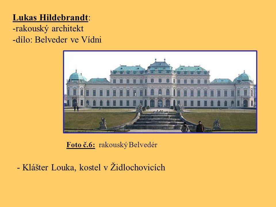 Lukas Hildebrandt: -rakouský architekt -dílo: Belveder ve Vídni Foto č.6: rakouský Belvedér - Klášter Louka, kostel v Židlochovicích