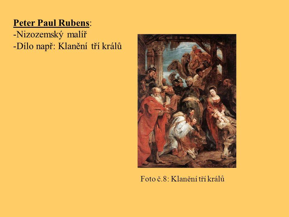 Peter Paul Rubens: -Nizozemský malíř -Dílo např: Klanění tří králů Foto č.8: Klanění tří králů