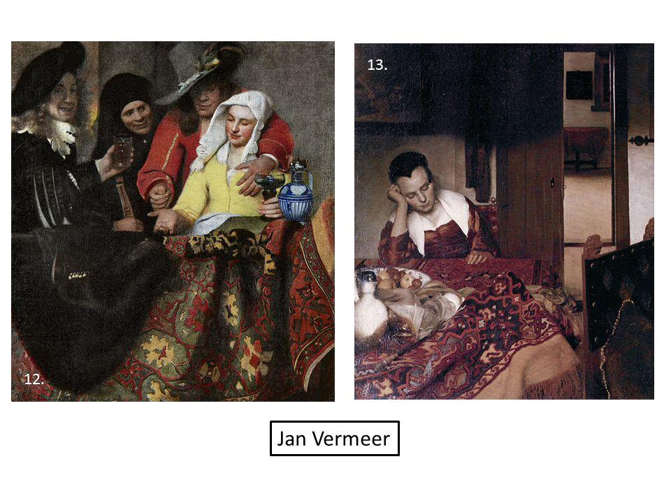 12. Jan Vermeer 13.