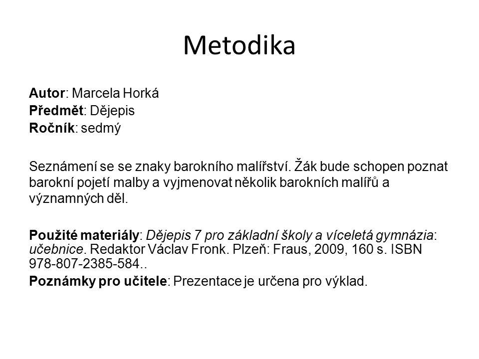 Metodika Autor: Marcela Horká Předmět: Dějepis Ročník: sedmý Seznámení se se znaky barokního malířství.