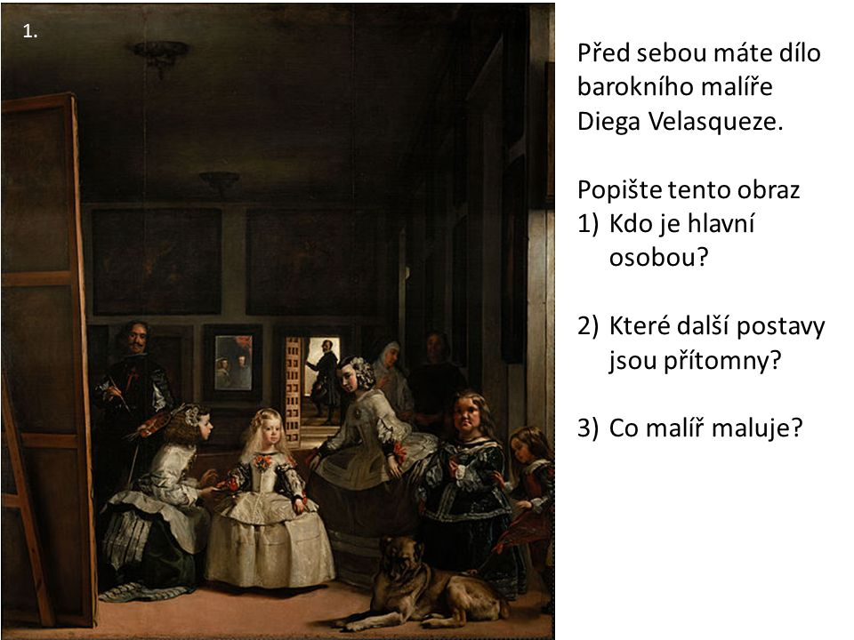 1.Před sebou máte dílo barokního malíře Diega Velasqueze.