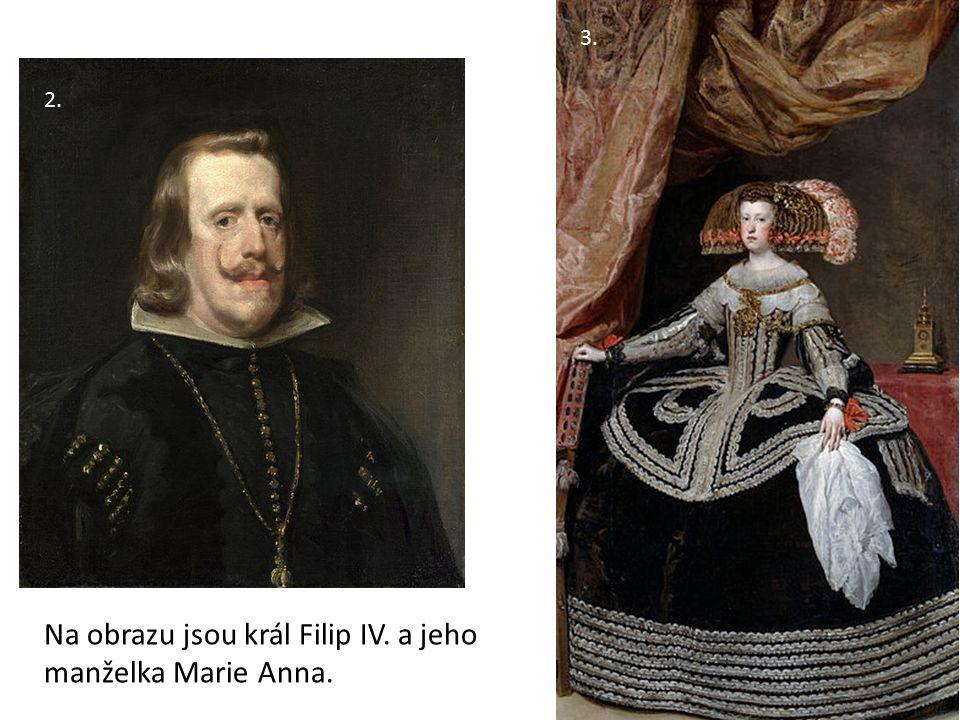 2. 3. Na obrazu jsou král Filip IV. a jeho manželka Marie Anna.
