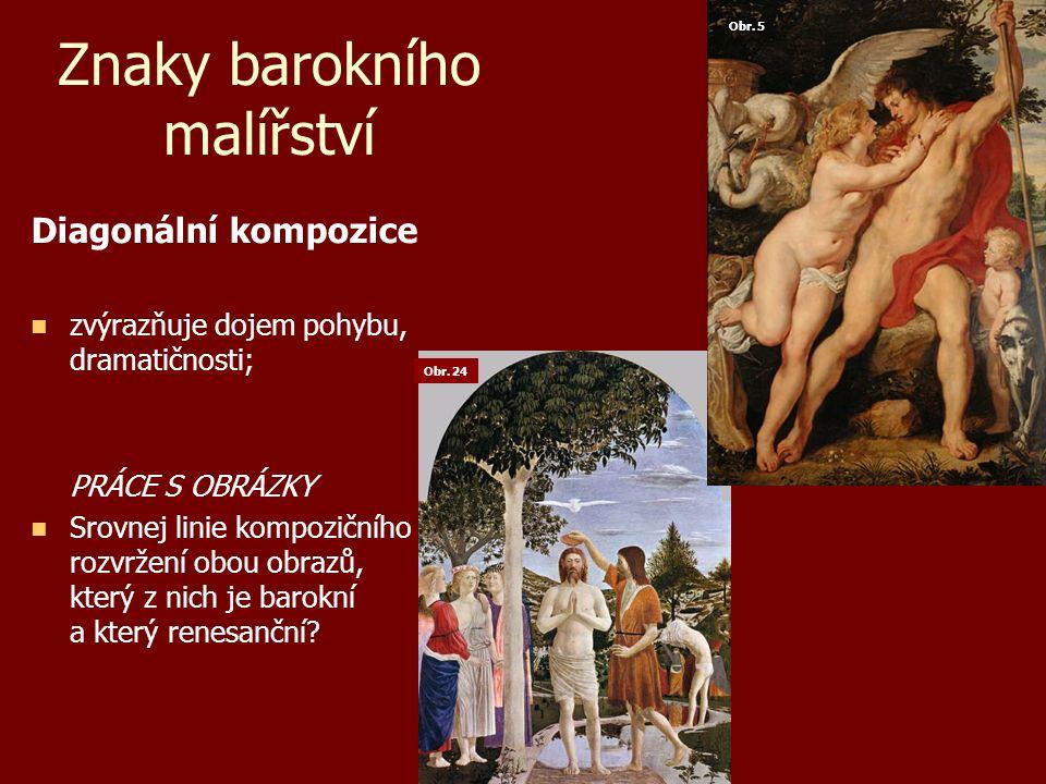 Znaky barokního malířství Kompozice dvou světů setkání světa pozemského se světem nebeským; vyjadřuje odraz lidských skutků ve světě nebeském.