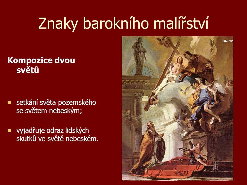 Znaky barokního malířství Pohyb, dramatičnost barokní obrazy jsou plné dynamiky, dramatických výjevů; PRÁCE S OBRÁZKY Srovnej toto hledisko u obou obrazů, který je barokní a který namalovaný v době renesance.