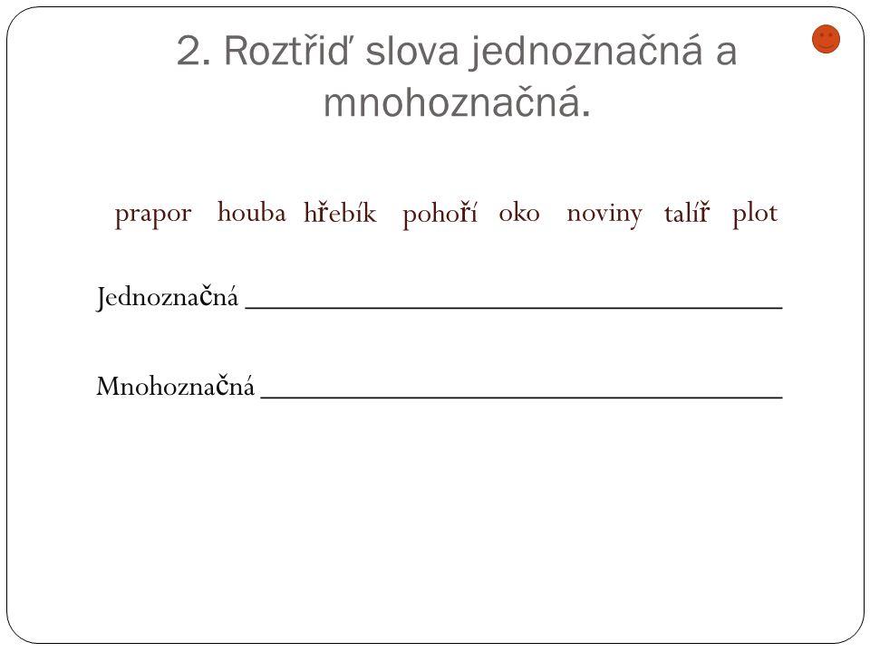 3.Podtrhněte v každé větě slovo mnohoznačné.
