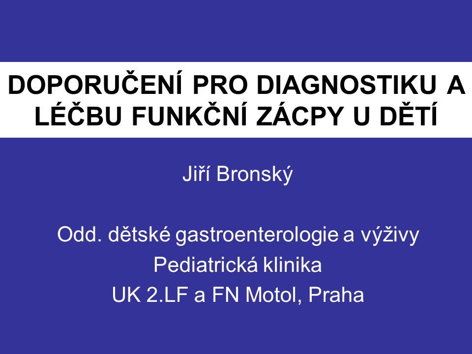 DOPORUČENÍ PRO DIAGNOSTIKU A LÉČBU FUNKČNÍ ZÁCPY U DĚTÍ Jiří Bronský Odd.