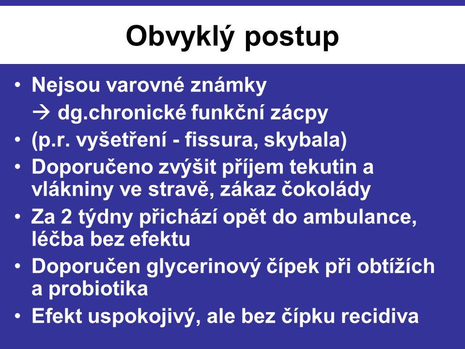 Obvyklý postup Nejsou varovné známky  dg.chronické funkční zácpy (p.r.