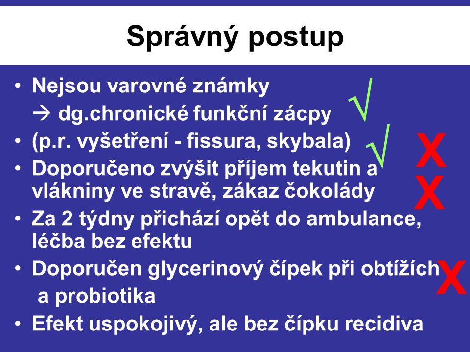 Správný postup Nejsou varovné známky  dg.chronické funkční zácpy (p.r.
