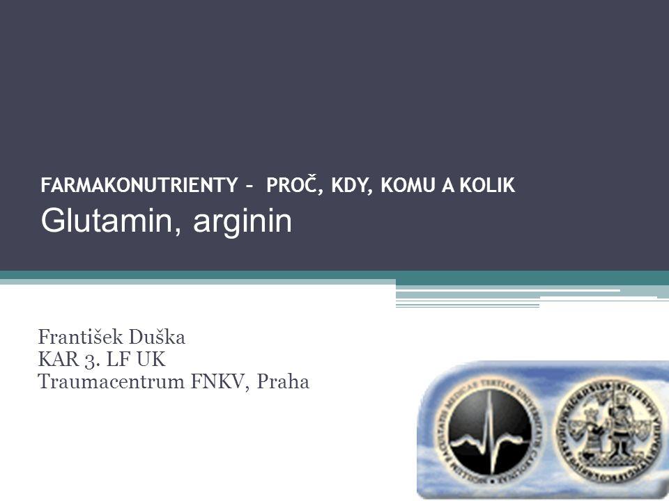 FARMAKONUTRIENTY – PROČ, KDY, KOMU A KOLIK Glutamin, arginin František Duška KAR 3.