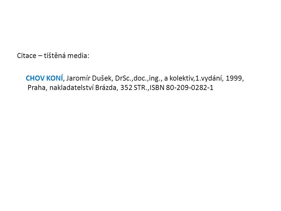 Citace – tištěná media: CHOV KONÍ, Jaromír Dušek, DrSc.,doc.,ing., a kolektiv,1.vydání, 1999, Praha, nakladatelství Brázda, 352 STR.,ISBN 80-209-0282-1