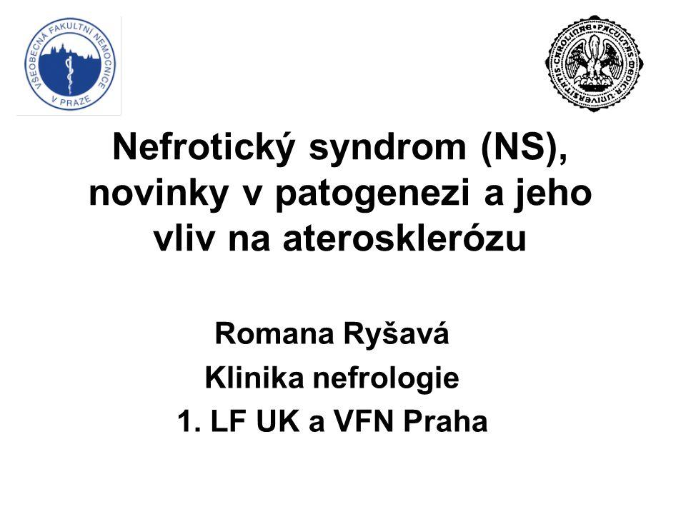 Nefrotický syndrom (NS), novinky v patogenezi a jeho vliv na aterosklerózu Romana Ryšavá Klinika nefrologie 1.