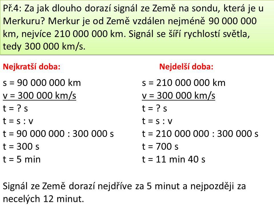Př.4: Za jak dlouho dorazí signál ze Země na sondu, která je u Merkuru.
