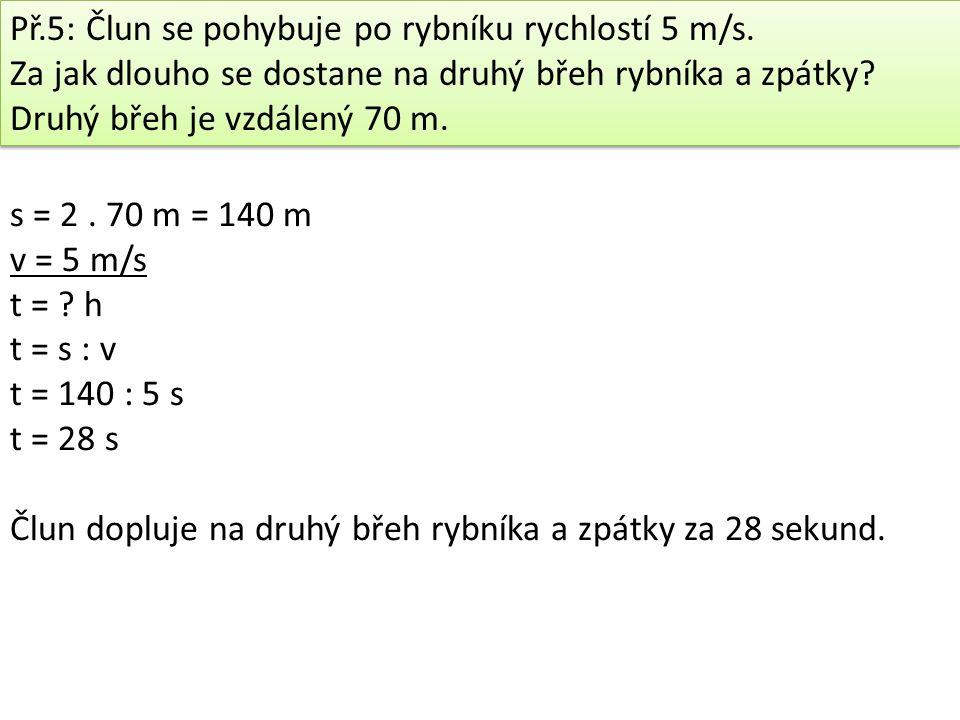 Př.5: Člun se pohybuje po rybníku rychlostí 5 m/s.