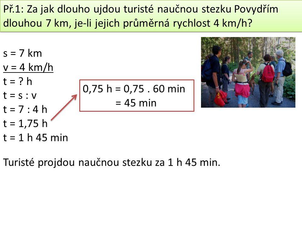 Př.1: Za jak dlouho ujdou turisté naučnou stezku Povydřím dlouhou 7 km, je-li jejich průměrná rychlost 4 km/h.
