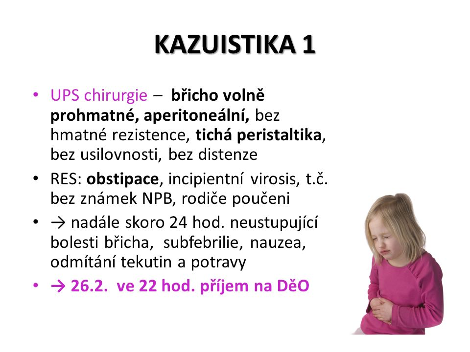 KAZUISTIKA 1 UPS chirurgie – břicho volně prohmatné, aperitoneální, bez hmatné rezistence, tichá peristaltika, bez usilovnosti, bez distenze RES: obst