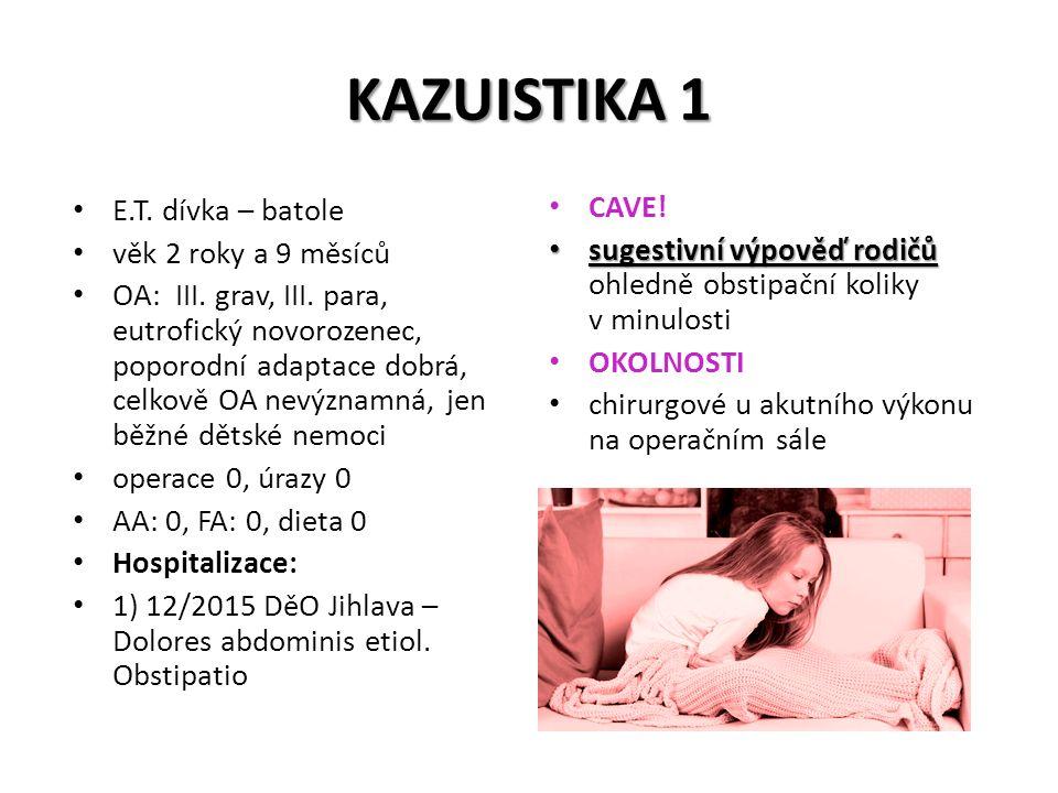 KAZUISTIKA 1 E.T. dívka – batole věk 2 roky a 9 měsíců OA: III. grav, III. para, eutrofický novorozenec, poporodní adaptace dobrá, celkově OA nevýznam