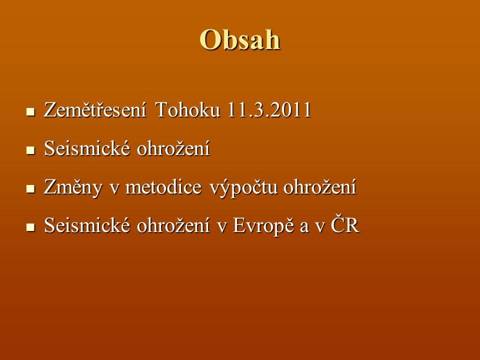 Obsah Zemětřesení Tohoku 11.3.2011 Zemětřesení Tohoku 11.3.2011 Seismické ohrožení Seismické ohrožení Změny v metodice výpočtu ohrožení Změny v metodi