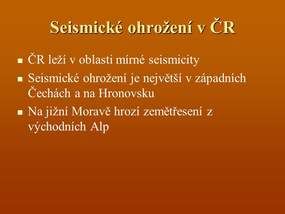 Seismické ohrožení v ČR ČR leží v oblasti mírné seismicity Seismické ohrožení je největší v západních Čechách a na Hronovsku Na jižní Moravě hrozí zem