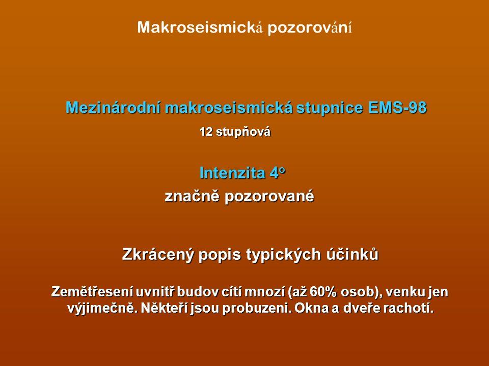 Makroseismick á pozorov á n í Mezinárodní makroseismická stupnice EMS-98 Mezinárodní makroseismická stupnice EMS-98 Intenzita 4 o 12 stupňová Zkrácený