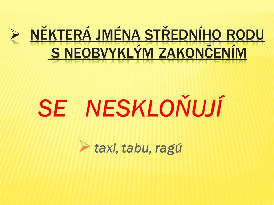 SE NESKLOŇUJÍ  taxi, tabu, ragú