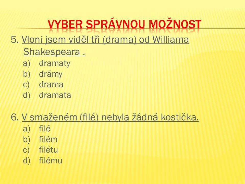 5.Vloni jsem viděl tři (drama) od Williama Shakespeara.