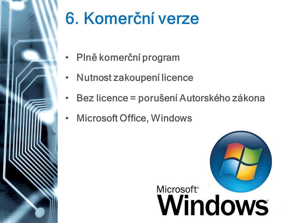 6. Komerční verze Plně komerční program Nutnost zakoupení licence Bez licence = porušení Autorského zákona Microsoft Office, Windows