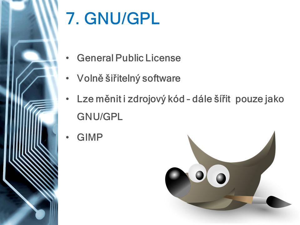 7. GNU/GPL General Public License Volně šiřitelný software Lze měnit i zdrojový kód – dále šířit pouze jako GNU/GPL GIMP