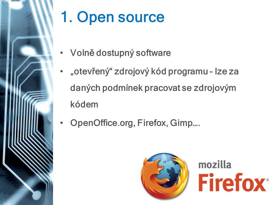 """1. Open source Volně dostupný software """"otevřený"""" zdrojový kód programu – lze za daných podmínek pracovat se zdrojovým kódem OpenOffice.org, Firefox,"""